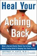 Heal Your Aching Back What a Harvard Doctor Wants You to Know About Finding Relief & Keeping...
