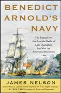 Benedict Arnold's Navy The Ragtag Fleet That Lost The Battle of Lake Champlain But Won The A...