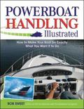 Powerboat Handling Illustrated How to Make Your Boat Do Exactly What You Want It to Do