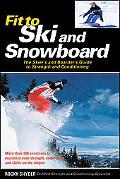 Fit to Ski and Snowboard The Skier's And Boarder's Guide to Strength And Conditioning