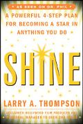 Shine A Powerful 4-Step Plan for Becoming a Star in Anything You Do