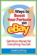 101 Ways to Boost Your Fortune on eBay Get More Money for Everything You Sell