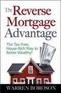 Reverse Mortgage Advantage The Tax-free, house-Rich Way to Retire Wealthy!