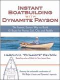 Instant Boatbuilding With Dynamite Payson The Fastest, Easiest Way to Build 15 Boats for Pow...