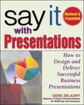 Say It With Presentations How to Design and Deliver Successful business presentations