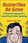 Butterflies Be Gone/an Eight-step Approach to No-sweat Public Speaking An 8-step Approach to...