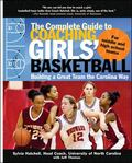 Complete Guide to Coaching Girls' Basketball Building a Great Team the Carolina Way