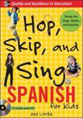 Hop, Skip, and Sing Spanish (Book + Audio CD): An Interactive Audio Program for Kids (Hop Sk...
