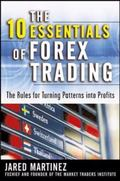 10 Essentials of Forex Trading The Rules for Turning Patterns into Profit