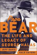 Papa Bear the Life And Legacy of George Halas