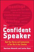 Confident Speaker Beat Your Nerves and Communicate at Your Best in Any Situation