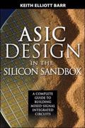 Asic Design in the Silicon Sandbox A Complete Guide to Building Mixed-signal Integrated Circ...