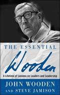 Essential Wooden A Lifetime of Lessons on Leaders and Leadership