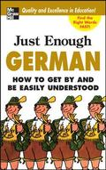 Just Enough German How to Get by and Be Easily Understood