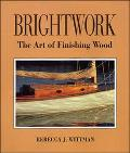Brightwork The Art of Finishing Wood
