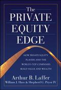 Private Equity Edge: How Private Equity Players and the World's Top Companies Build Value an...