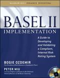 Basel II Implementation: A Guide to Developing and Validating a Compliant, Internal Risk Rat...