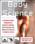 Body by Science: A Research-Based Program for Strength Training, Body Building, and Complete...