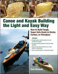 Canoe and Kayak Building the Light and Easy Way: How to Build Tough, Super-Safe Boats in Kev...