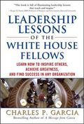 Leadership Lessons of the White House Fellows: Learn How To Inspire Others, Achieve Greatnes...