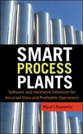 Smart Process Plants: Software and Hardware Solutions for Accurate Data and Profitable Opera...