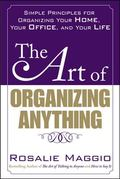 The Art of Organizing Anything: Simple Principles for Organizing Your Home, Your Office, and...