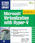 Microsoft Virtualization with Hyper-V: Manage Your Datacenter with Hyper-V, Virtual PC, Virt...