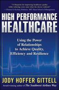 High Performance Healthcare: Using the Power of Relationships to Achieve Quality, Efficiency...