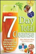 The Seven-Day Total Cleanse: A Revolutionary New Juice Fast and Yoga Plan to Purify Your Bod...