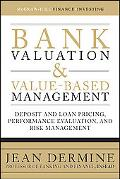 Bank Valuation and Value-Based Management: Deposit and Loan Pricing, Performance Evaluation,...