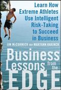 Business Lessons from the Edge: Learn How Extreme Athletes Use Intelligent Risk Taking to Su...