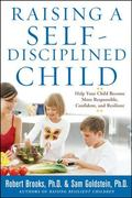 Raising a Self-Disciplined Child: Help Your Child Become More Responsible, Confident, and Re...