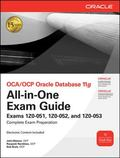 OCA/OCP Oracle Database 11g All-in-One Exam Guide with CD-ROM: Exams 1Z0-051, 1Z0-052, 1Z0-0...