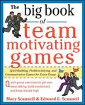 The Big Book of Team-Motivating Games: Spirit-Building, Problem-Solving and Communication Ga...