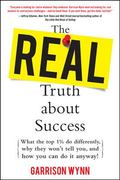 The Real Truth about Success:  What the Top 1% Do Differently, Why They Won't Tell You, and ...