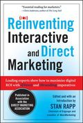 Reinventing Interactive and Direct Marketing: Leading Experts Show How to Maximize Digital R...