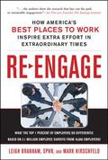 Re-Engage: How America's Best Places to Work Inspire Extra Effort Through Extraordinary Enga...