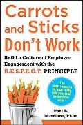 Carrots and Sticks Don't Work: Build a Culture of Employee Engagement with the Principles of...