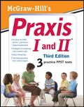 McGraw-Hill's Praxis I and II, Third Edition (Mcgraw Hill's Praxis 1 and 2)