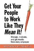Get Your People to Work Like They Mean It!: Manage, Motivate, and Get Results from Every Emp...