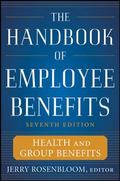Handbook of Employee Benefits: Health and Group Benefits 7/E : Health and Group Benefits 7/E