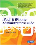 IPad and iPhone Administrators Guide : Enterprise Deployment Strategies and Security Solutions
