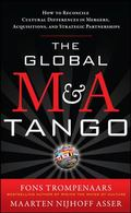 Global M&A Tango : How to Reconcile Cultural Differences in Mergers, Acquisitions, and Strat...