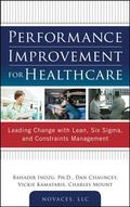 Performance Improvement for Healthcare: Leading Change with Lean, Six Sigma, and Constraints...