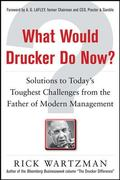 What Would Drucker Do Now? Solutions to Todays Toughest Business Challenges from the Father ...