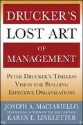 Drucker's Lost Art of Management : Peter Drucker's Timeless Vision for Building Effective Or...