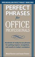 Perfect Phrases for Office Professionals: Hundreds of ready-to-use phrases for getting respe...
