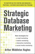 Strategic Database Marketing 4e:  The Masterplan for Starting and Managing a Profitable, Cus...