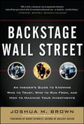 Backstage Wall Street: An Insiders Guide to Knowing Who to Trust, Who to Run From, and How t...