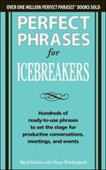 Perfect Phrases for Icebreakers: Hundreds of Ready-to-Use Phrases to Set the Stage for Produ...